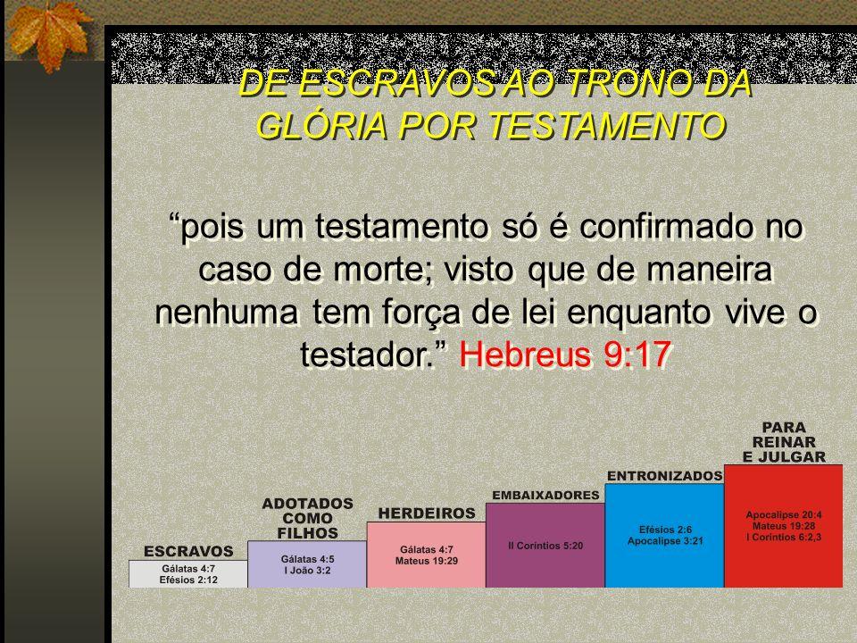 DE ESCRAVOS AO TRONO DA GLÓRIA POR TESTAMENTO