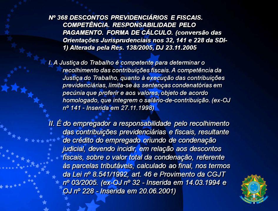 Nº 368 DESCONTOS PREVIDENCIÁRIOS E FISCAIS. COMPETÊNCIA