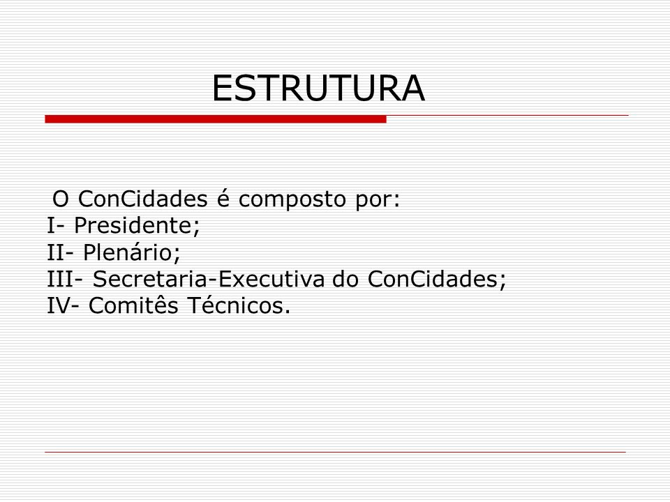 ESTRUTURA I- Presidente; II- Plenário;