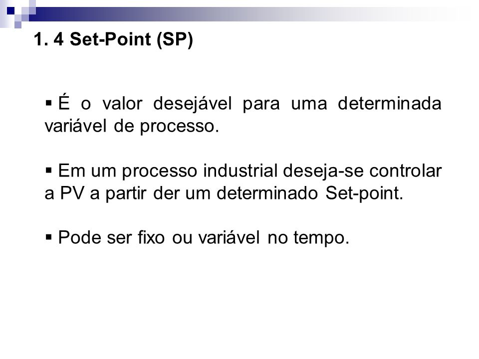 1. 4 Set-Point (SP) É o valor desejável para uma determinada variável de processo.