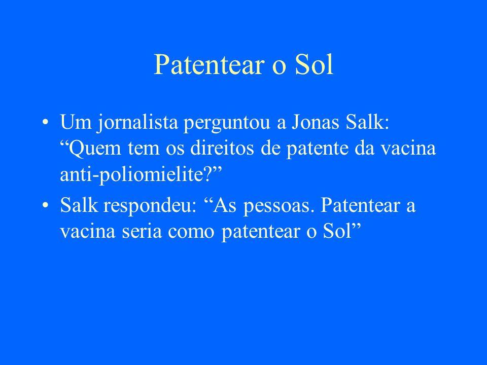 Patentear o Sol Um jornalista perguntou a Jonas Salk: Quem tem os direitos de patente da vacina anti-poliomielite