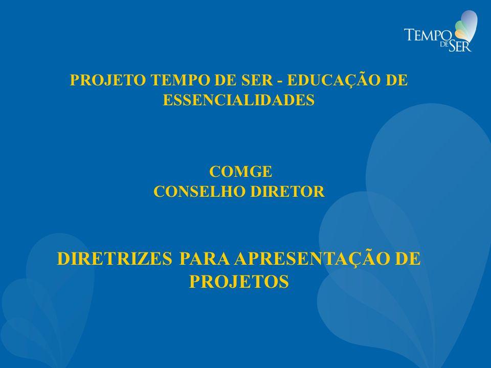 PROJETO TEMPO DE SER - EDUCAÇÃO DE ESSENCIALIDADES COMGE CONSELHO DIRETOR DIRETRIZES PARA APRESENTAÇÃO DE PROJETOS