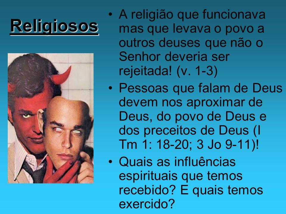 A religião que funcionava mas que levava o povo a outros deuses que não o Senhor deveria ser rejeitada! (v. 1-3)