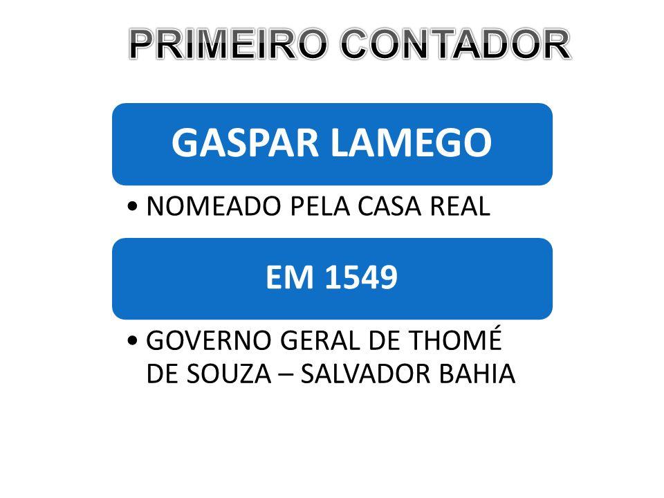 GASPAR LAMEGO PRIMEIRO CONTADOR EM 1549 NOMEADO PELA CASA REAL