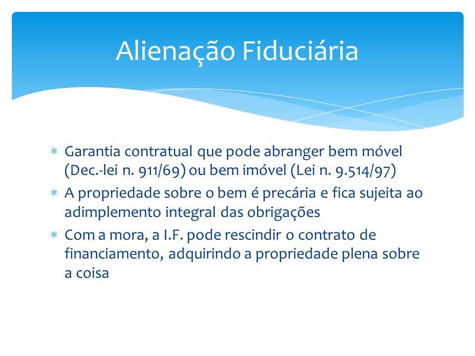 Alienação Fiduciária Garantia contratual que pode abranger bem móvel (Dec.-lei n. 911/69) ou bem imóvel (Lei n. 9.514/97)