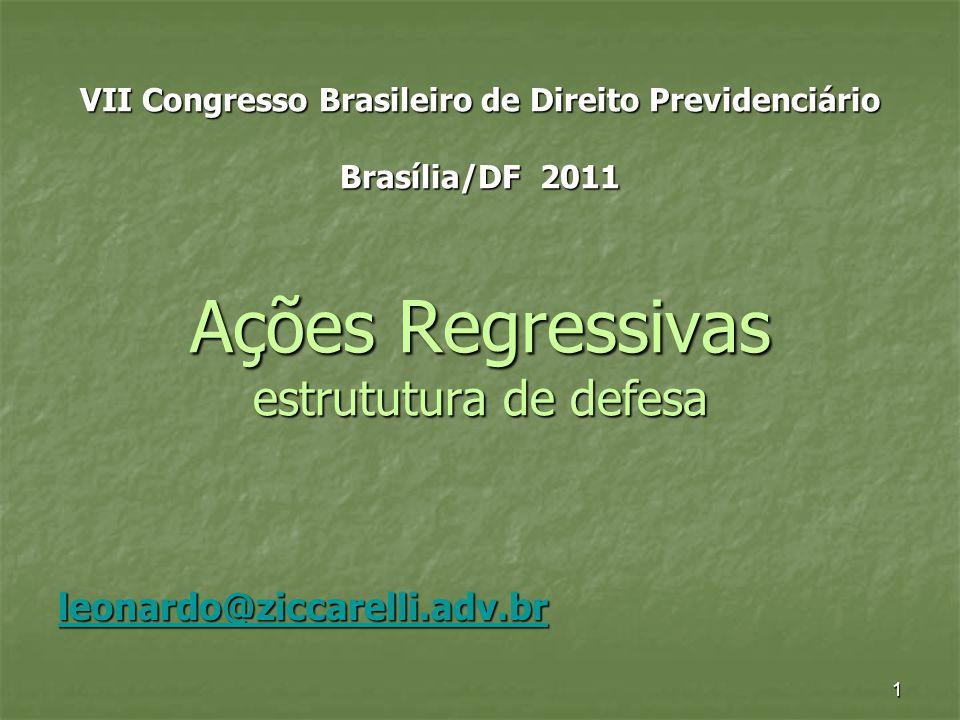 VII Congresso Brasileiro de Direito Previdenciário Brasília/DF 2011 Ações Regressivas estrututura de defesa