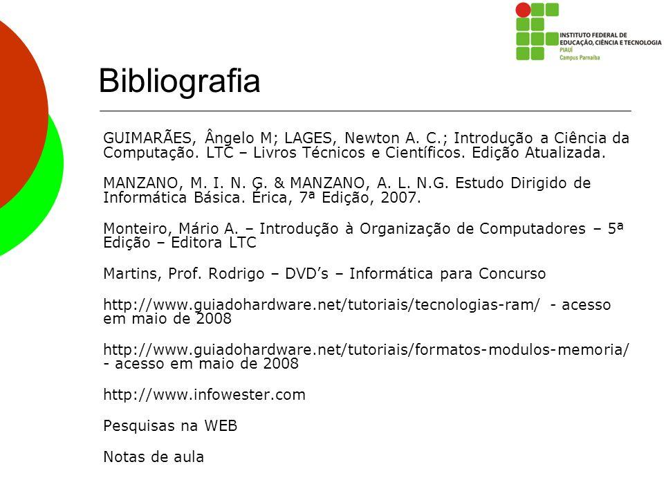 Bibliografia GUIMARÃES, Ângelo M; LAGES, Newton A. C.; Introdução a Ciência da Computação. LTC – Livros Técnicos e Científicos. Edição Atualizada.