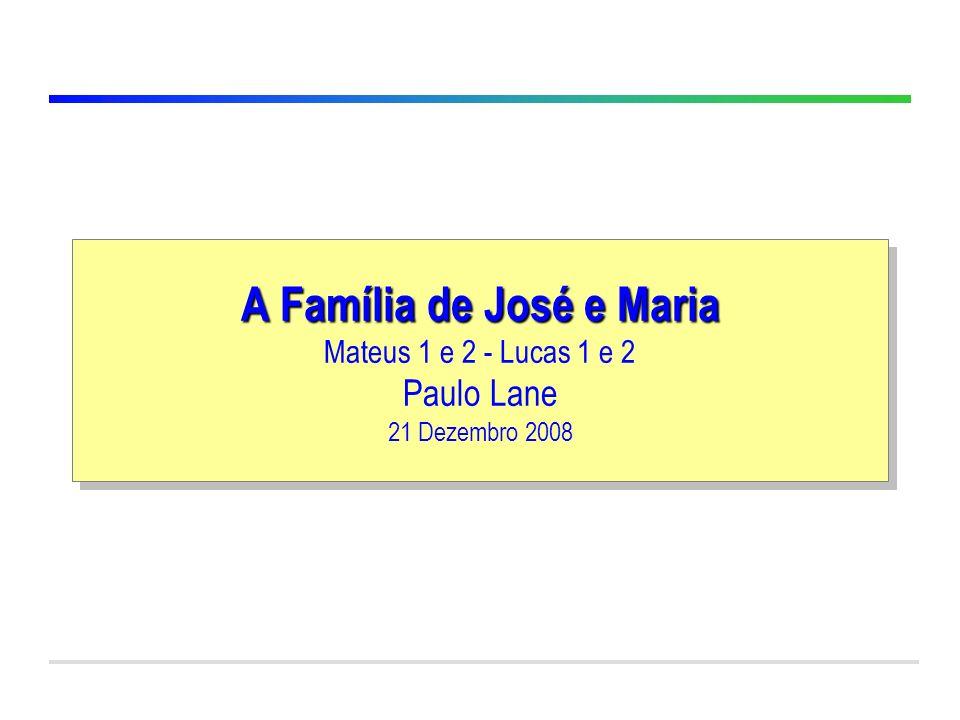 A Família de José e Maria Mateus 1 e 2 - Lucas 1 e 2 Paulo Lane 21 Dezembro 2008