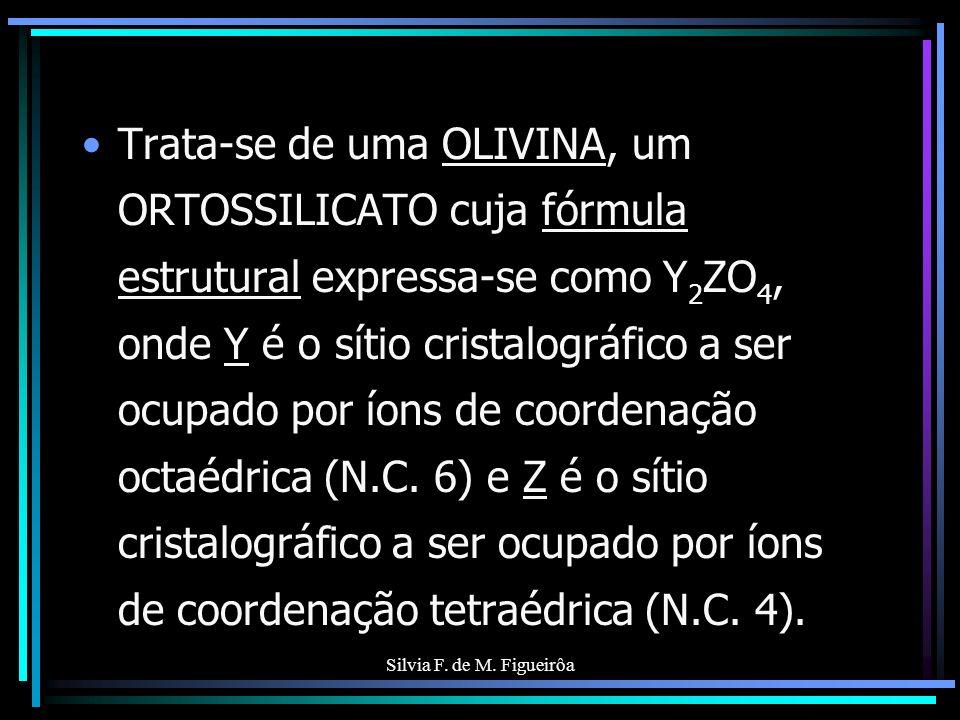 Trata-se de uma OLIVINA, um ORTOSSILICATO cuja fórmula estrutural expressa-se como Y2ZO4, onde Y é o sítio cristalográfico a ser ocupado por íons de coordenação octaédrica (N.C. 6) e Z é o sítio cristalográfico a ser ocupado por íons de coordenação tetraédrica (N.C. 4).