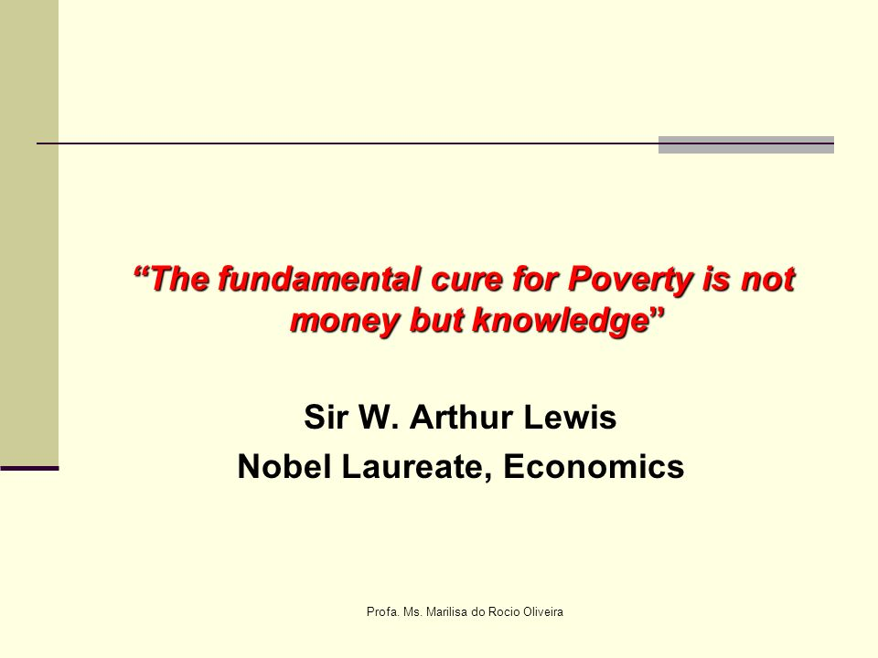 The fundamental cure for Poverty is not money but knowledge