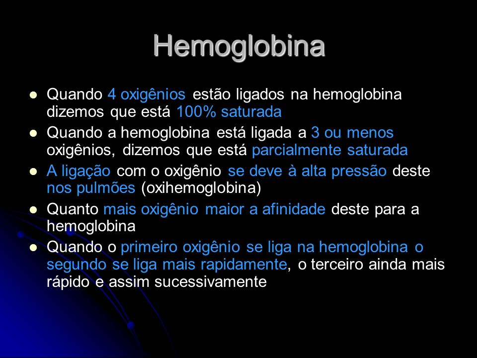 Hemoglobina Quando 4 oxigênios estão ligados na hemoglobina dizemos que está 100% saturada.