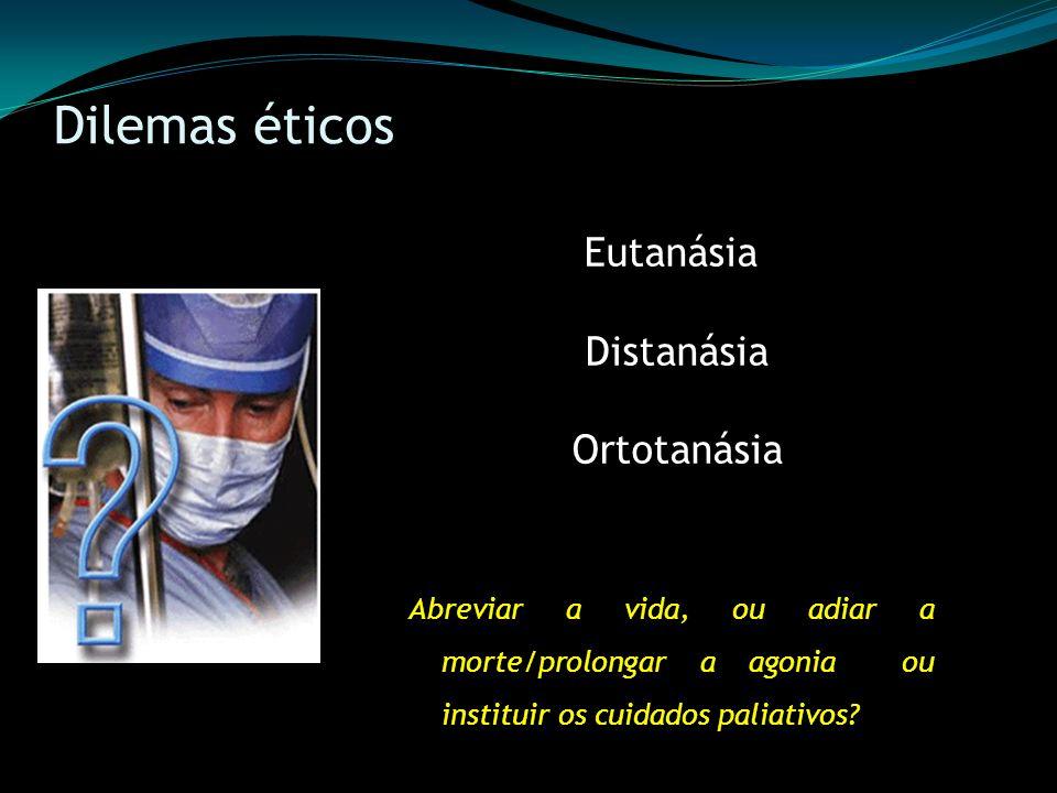 Dilemas éticos Eutanásia Distanásia Ortotanásia