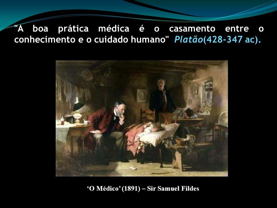 A boa prática médica é o casamento entre o conhecimento e o cuidado humano Platão(428-347 ac).
