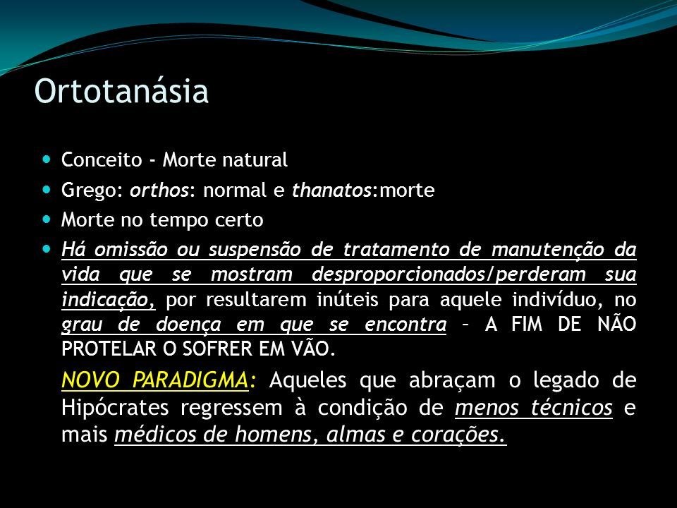 Ortotanásia Conceito - Morte natural. Grego: orthos: normal e thanatos:morte. Morte no tempo certo.