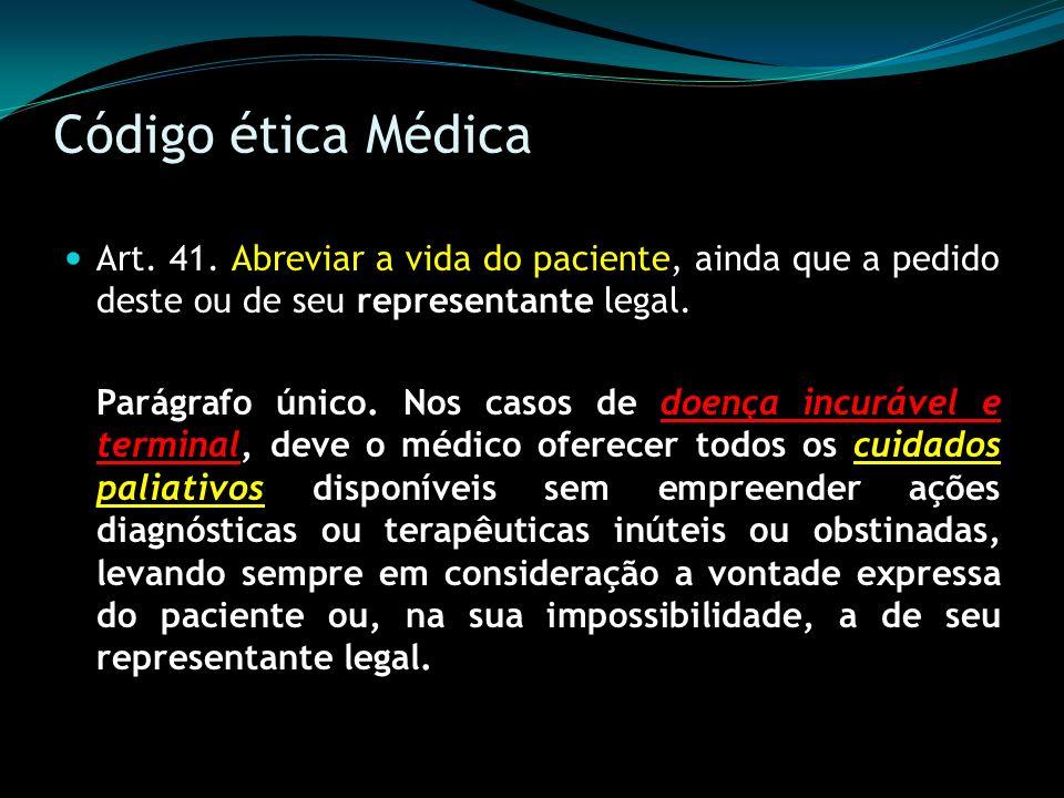 Código ética Médica Art. 41. Abreviar a vida do paciente, ainda que a pedido deste ou de seu representante legal.