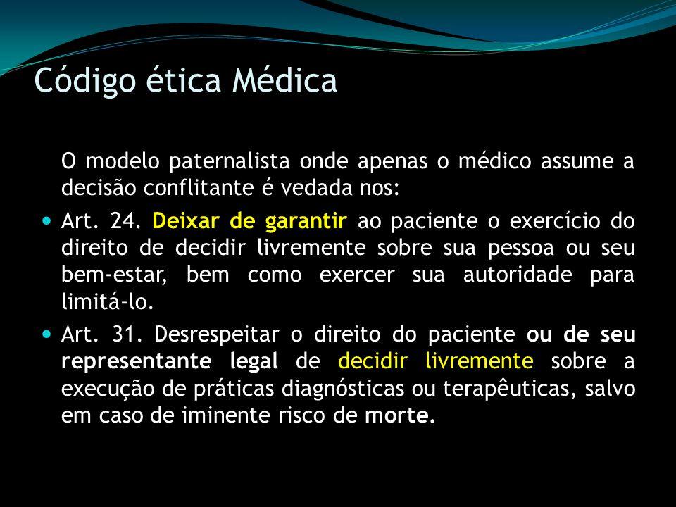 Código ética Médica O modelo paternalista onde apenas o médico assume a decisão conflitante é vedada nos: