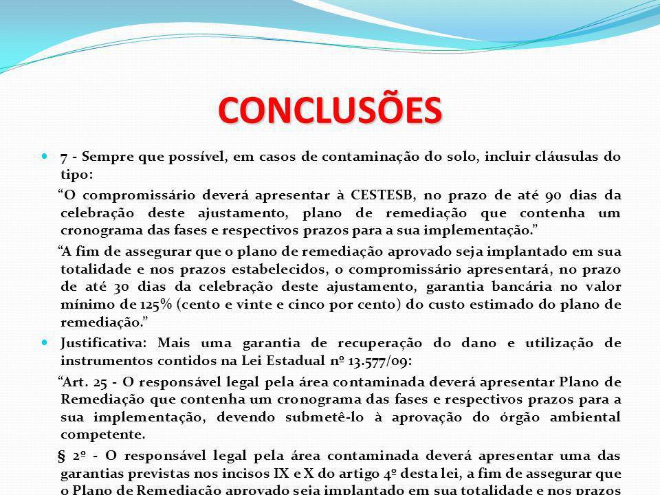 CONCLUSÕES 7 - Sempre que possível, em casos de contaminação do solo, incluir cláusulas do tipo: