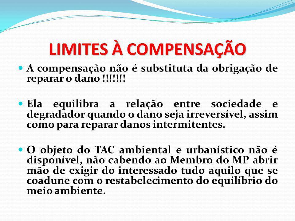 LIMITES À COMPENSAÇÃO A compensação não é substituta da obrigação de reparar o dano !!!!!!!