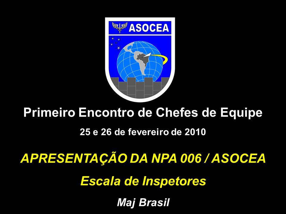 Primeiro Encontro de Chefes de Equipe APRESENTAÇÃO DA NPA 006 / ASOCEA