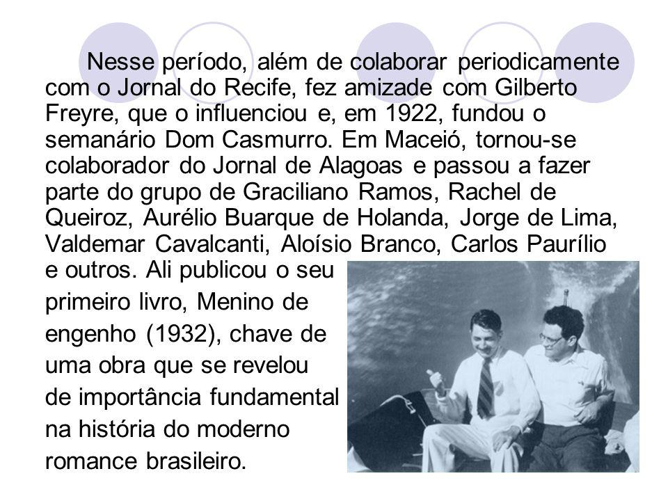Nesse período, além de colaborar periodicamente com o Jornal do Recife, fez amizade com Gilberto Freyre, que o influenciou e, em 1922, fundou o semanário Dom Casmurro. Em Maceió, tornou-se colaborador do Jornal de Alagoas e passou a fazer parte do grupo de Graciliano Ramos, Rachel de Queiroz, Aurélio Buarque de Holanda, Jorge de Lima, Valdemar Cavalcanti, Aloísio Branco, Carlos Paurílio e outros. Ali publicou o seu