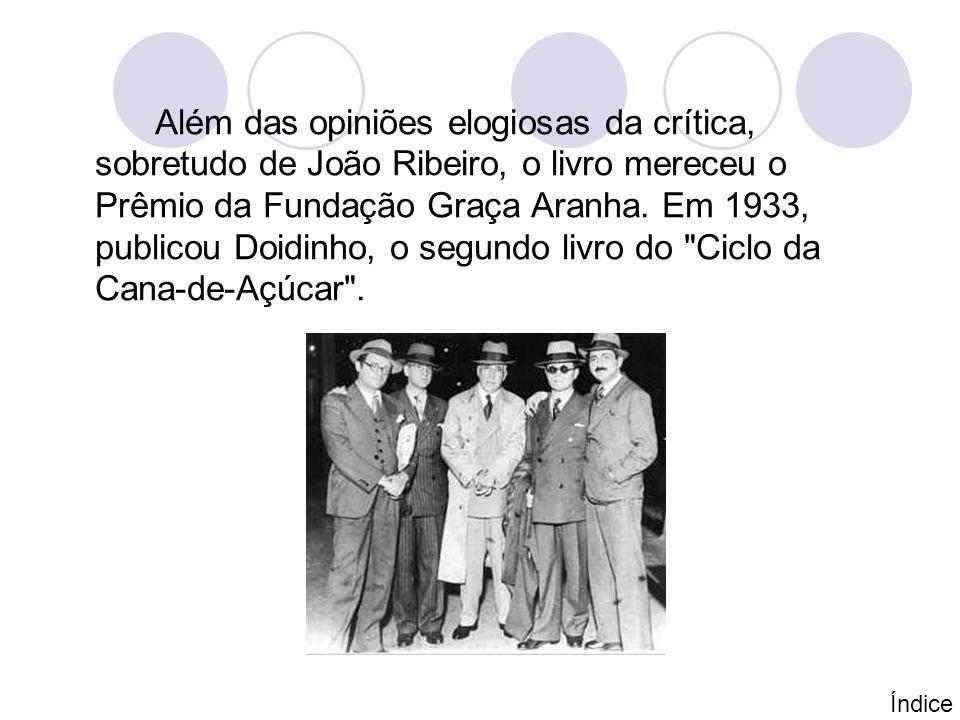 Além das opiniões elogiosas da crítica, sobretudo de João Ribeiro, o livro mereceu o Prêmio da Fundação Graça Aranha. Em 1933, publicou Doidinho, o segundo livro do Ciclo da Cana-de-Açúcar .
