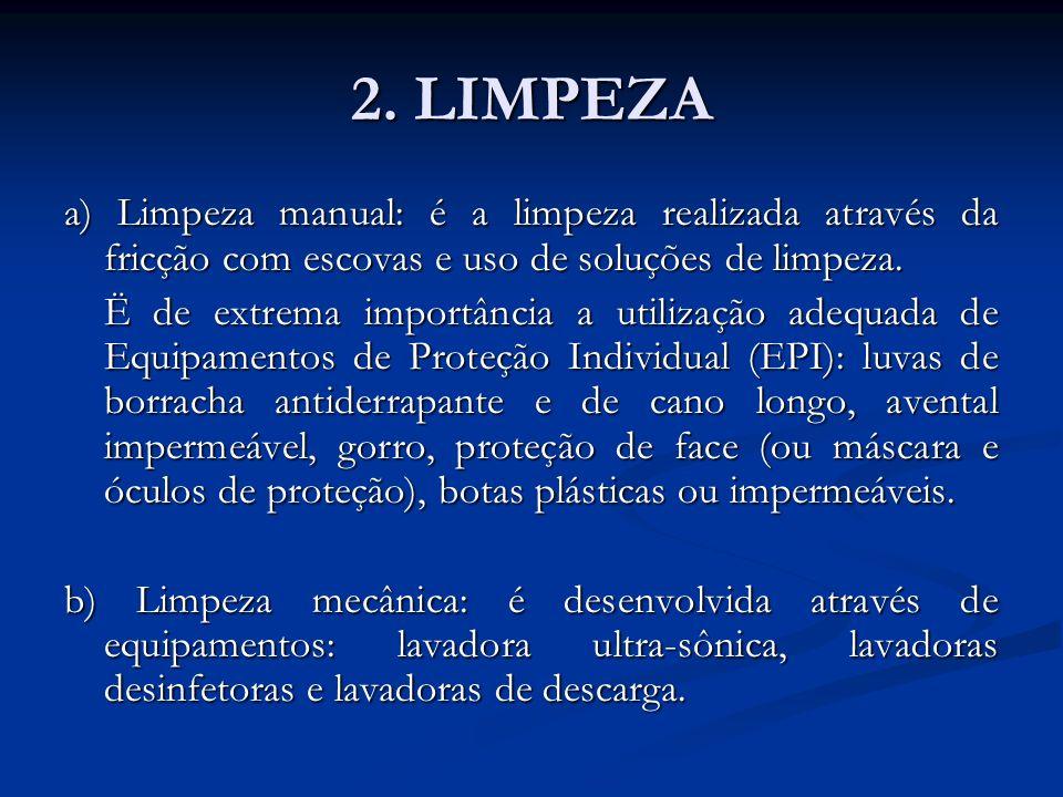 2. LIMPEZA a) Limpeza manual: é a limpeza realizada através da fricção com escovas e uso de soluções de limpeza.