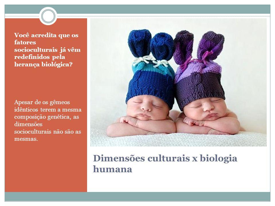 Dimensões culturais x biologia humana