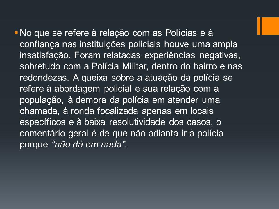 No que se refere à relação com as Polícias e à confiança nas instituições policiais houve uma ampla insatisfação.