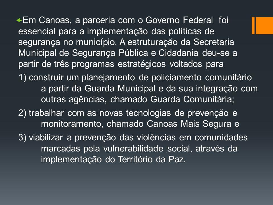Em Canoas, a parceria com o Governo Federal foi essencial para a implementação das políticas de segurança no município. A estruturação da Secretaria Municipal de Segurança Pública e Cidadania deu-se a partir de três programas estratégicos voltados para