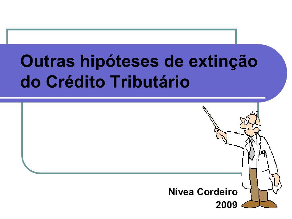 Outras hipóteses de extinção do Crédito Tributário