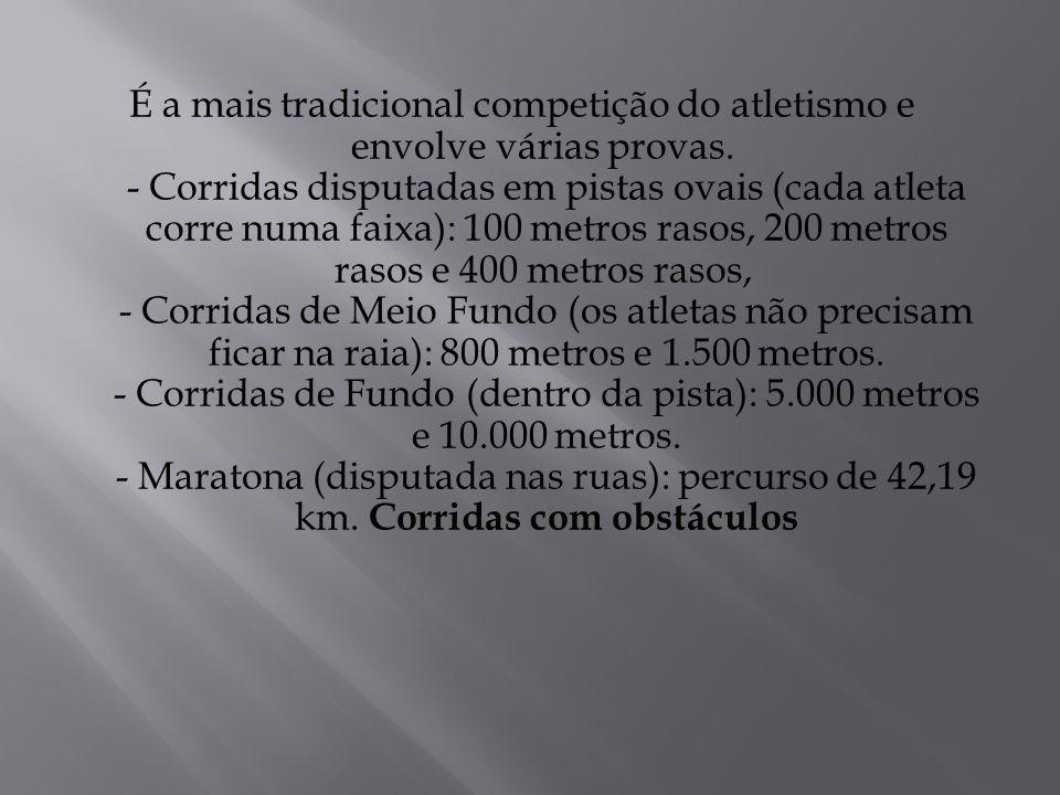 É a mais tradicional competição do atletismo e envolve várias provas