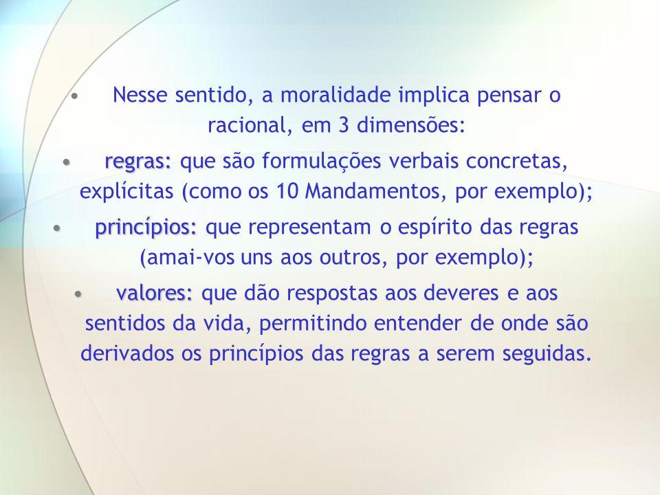 Nesse sentido, a moralidade implica pensar o racional, em 3 dimensões: