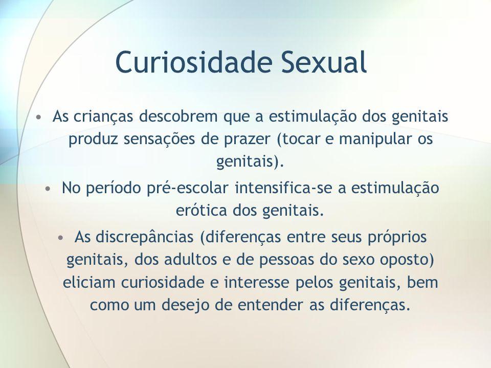 Curiosidade Sexual As crianças descobrem que a estimulação dos genitais produz sensações de prazer (tocar e manipular os genitais).