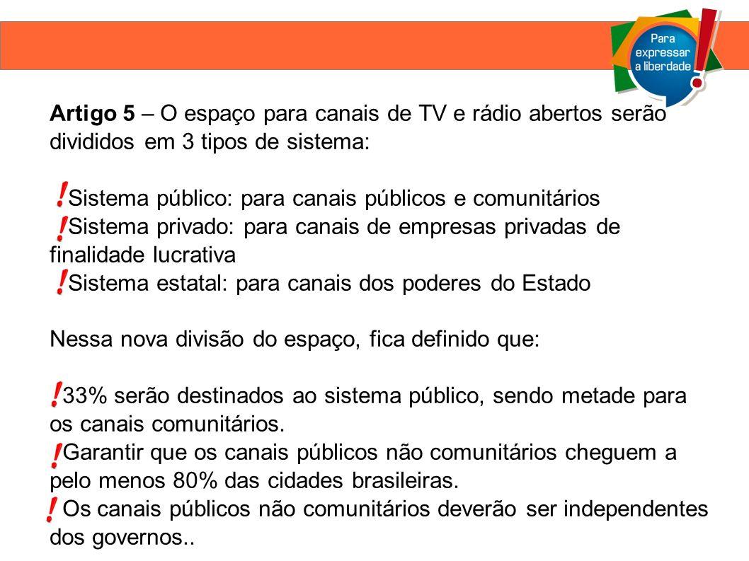 Artigo 5 – O espaço para canais de TV e rádio abertos serão divididos em 3 tipos de sistema: