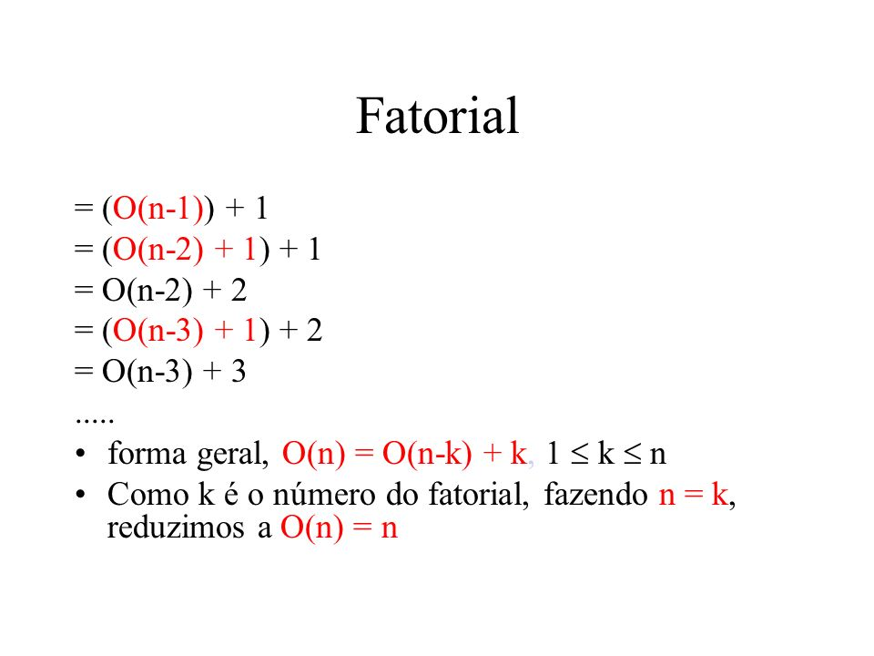 Fatorial = (O(n-1)) + 1 = (O(n-2) + 1) + 1 = O(n-2) + 2