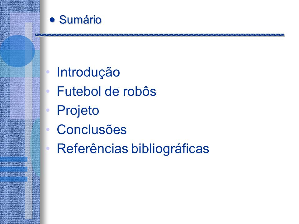 Sumário Introdução Futebol de robôs Projeto Conclusões Referências bibliográficas