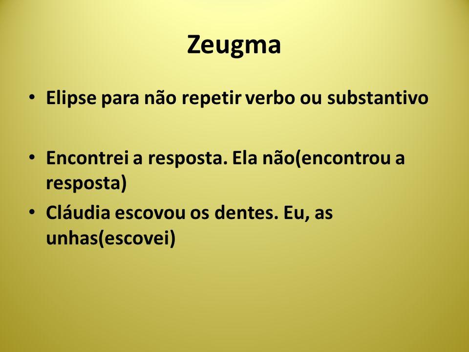 Zeugma Elipse para não repetir verbo ou substantivo