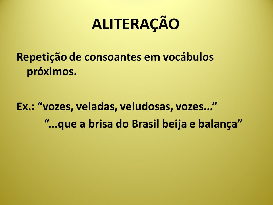 ALITERAÇÃO Repetição de consoantes em vocábulos próximos.