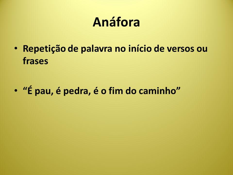 Anáfora Repetição de palavra no início de versos ou frases