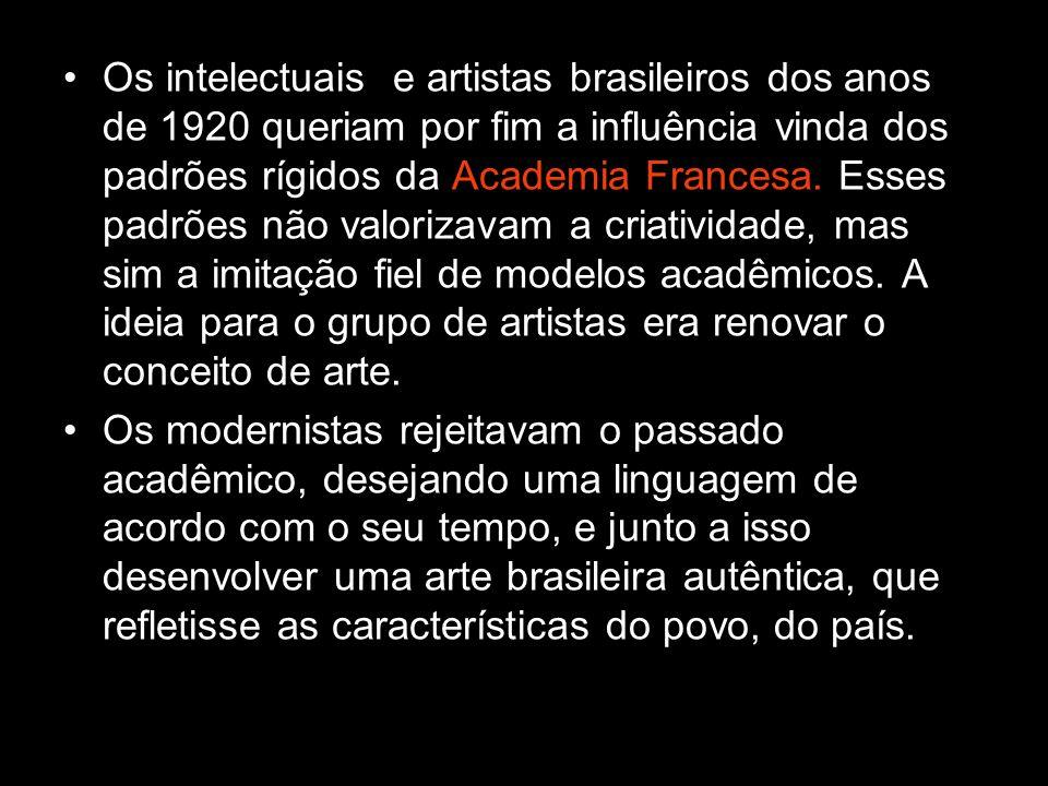 Os intelectuais e artistas brasileiros dos anos de 1920 queriam por fim a influência vinda dos padrões rígidos da Academia Francesa. Esses padrões não valorizavam a criatividade, mas sim a imitação fiel de modelos acadêmicos. A ideia para o grupo de artistas era renovar o conceito de arte.