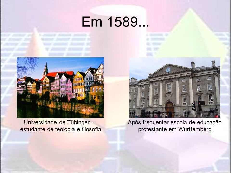 Em 1589... Universidade de Tübingen –