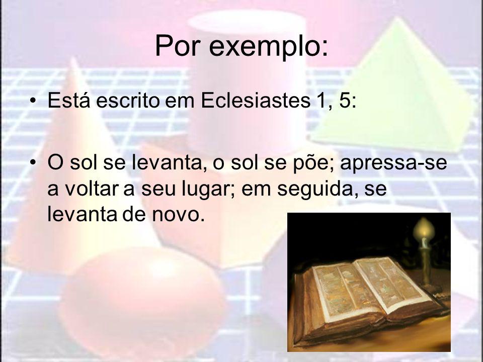 Por exemplo: Está escrito em Eclesiastes 1, 5: