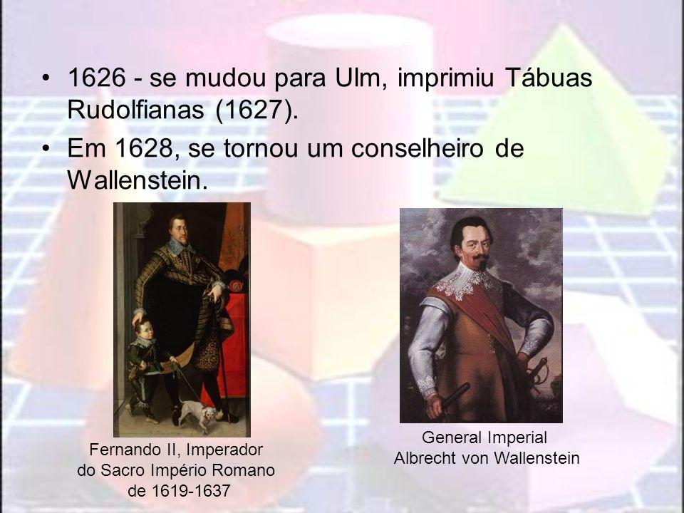 1626 - se mudou para Ulm, imprimiu Tábuas Rudolfianas (1627).
