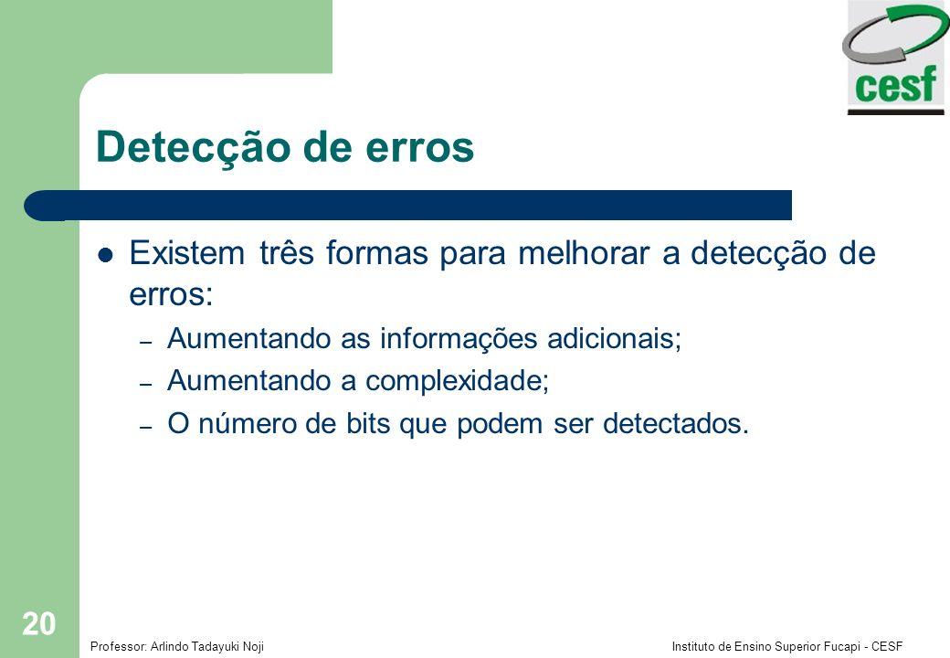 Detecção de erros Existem três formas para melhorar a detecção de erros: Aumentando as informações adicionais;