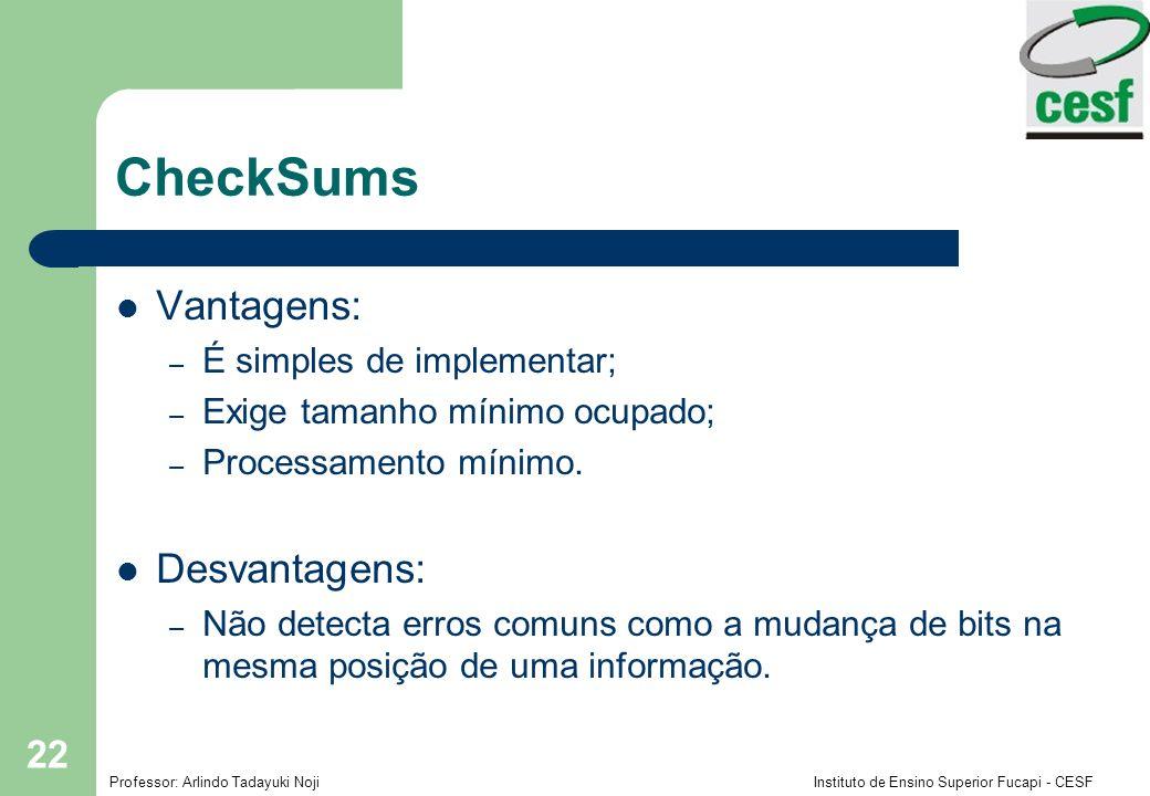 CheckSums Vantagens: Desvantagens: É simples de implementar;