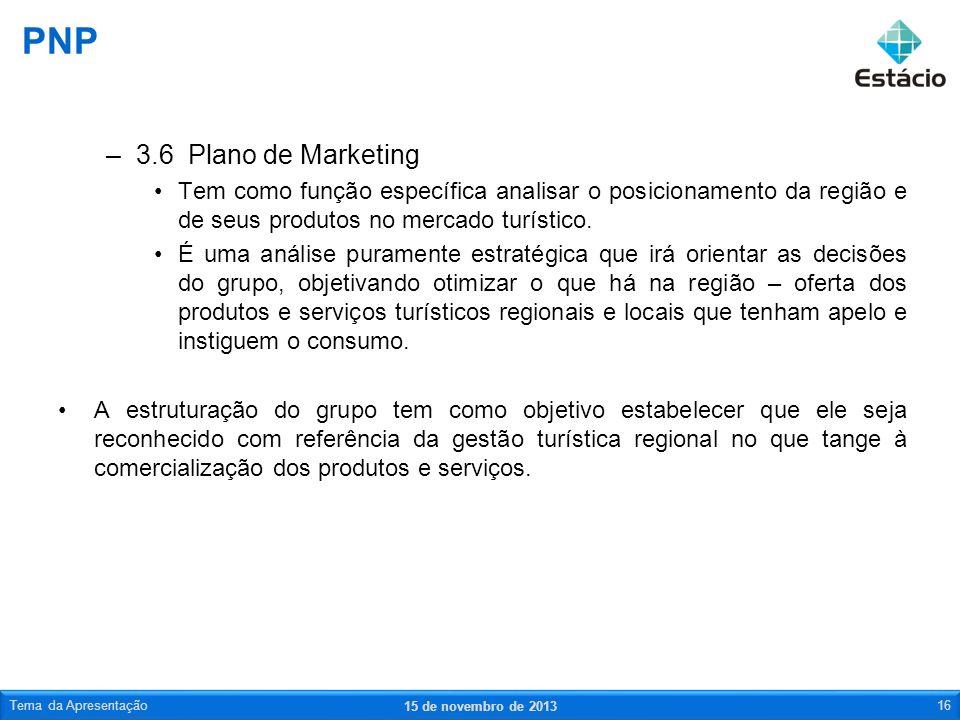 PNP 3.6 Plano de Marketing. Tem como função específica analisar o posicionamento da região e de seus produtos no mercado turístico.