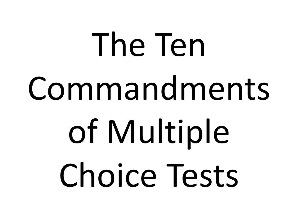 The Ten Commandments of Multiple Choice Tests