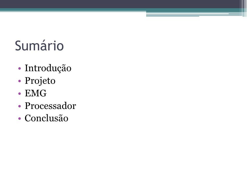Sumário Introdução Projeto EMG Processador Conclusão