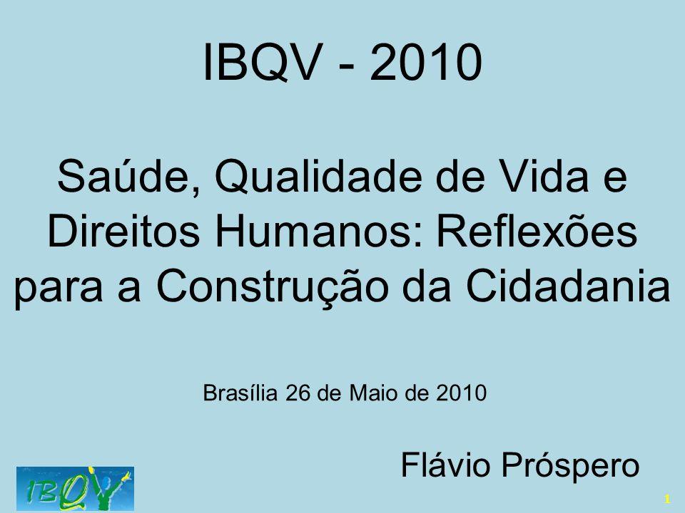 IBQV - 2010 Saúde, Qualidade de Vida e Direitos Humanos: Reflexões para a Construção da Cidadania. Brasília 26 de Maio de 2010.