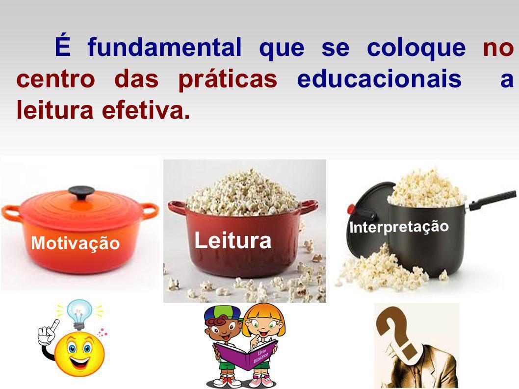 É fundamental que se coloque no centro das práticas educacionais a leitura efetiva.